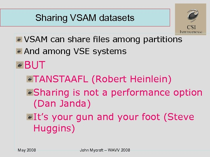 Sharing VSAM datasets VSAM can share files among partitions And among VSE systems BUT