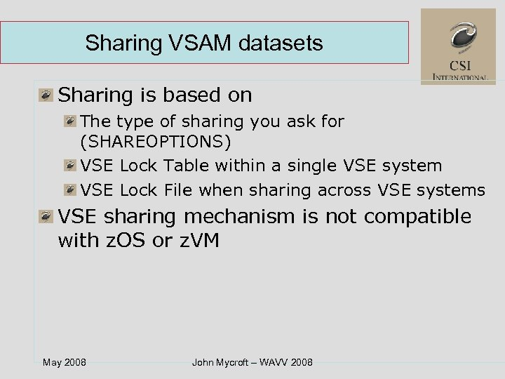 Sharing VSAM datasets Sharing is based on The type of sharing you ask for