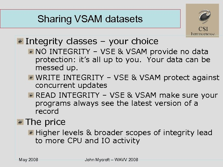 Sharing VSAM datasets Integrity classes – your choice NO INTEGRITY – VSE & VSAM