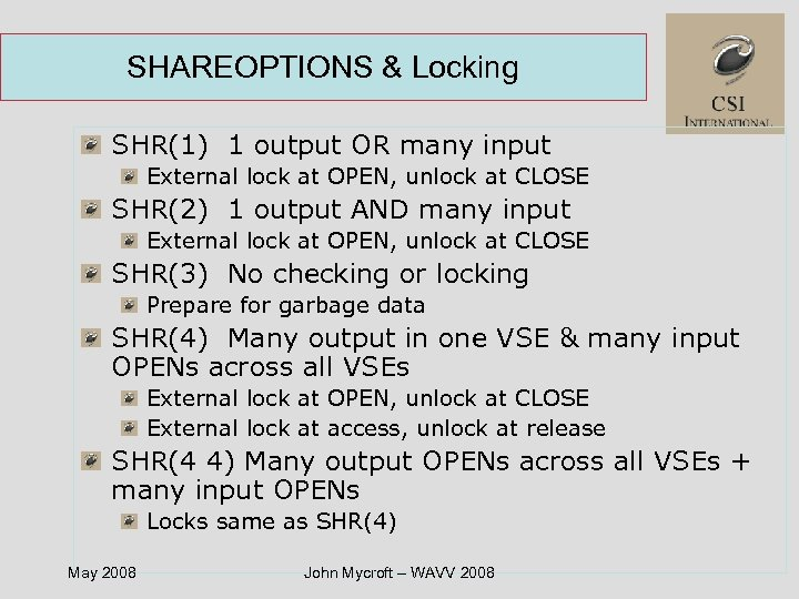 SHAREOPTIONS & Locking SHR(1) 1 output OR many input External lock at OPEN, unlock