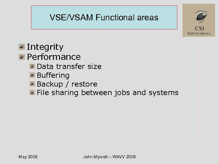 VSE/VSAM Functional areas Integrity Performance Data transfer size Buffering Backup / restore File sharing
