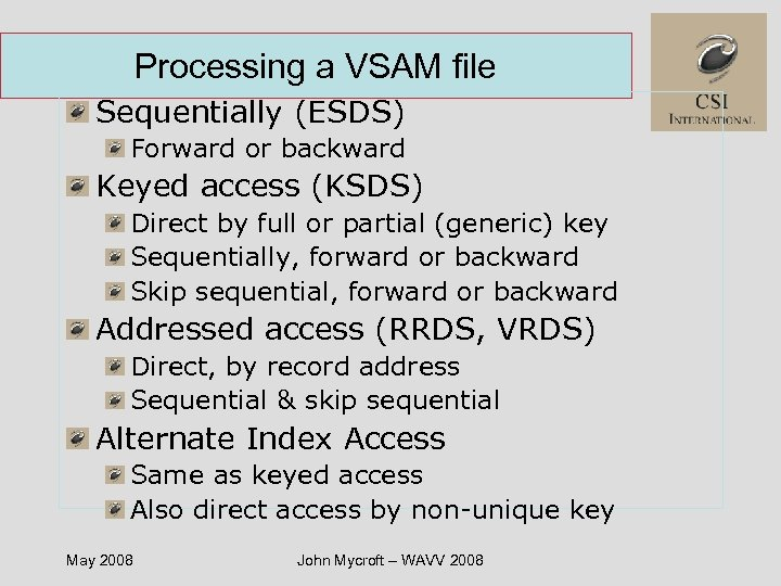 Processing a VSAM file Sequentially (ESDS) Forward or backward Keyed access (KSDS) Direct by