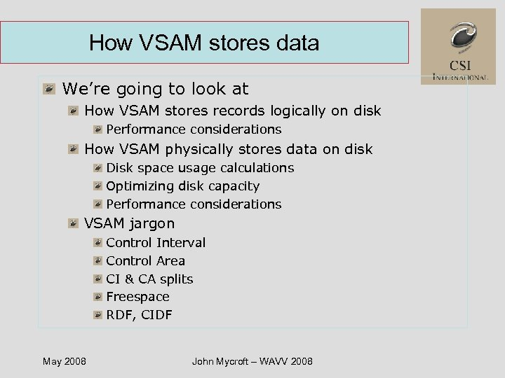 How VSAM stores data We're going to look at How VSAM stores records logically