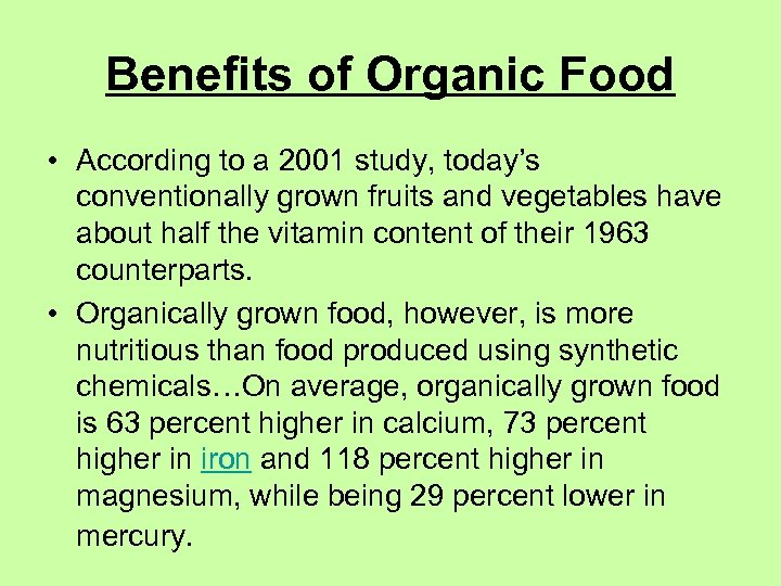 Benefits of Organic Food • According to a 2001 study, today's conventionally grown fruits