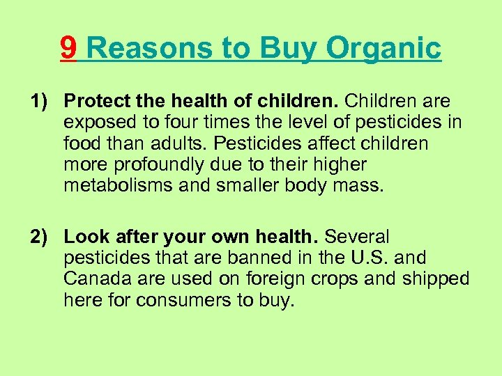 9 Reasons to Buy Organic 1) Protect the health of children. Children are exposed