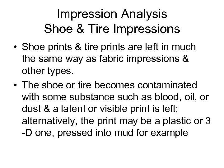 Impression Analysis Shoe & Tire Impressions • Shoe prints & tire prints are left