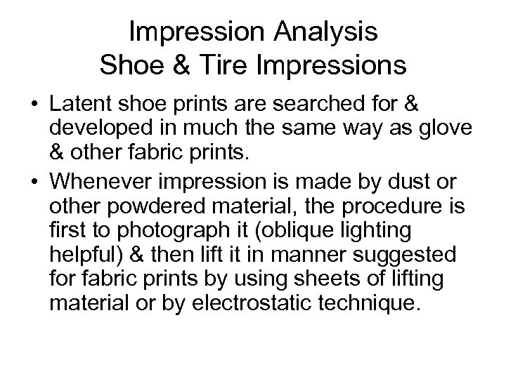 Impression Analysis Shoe & Tire Impressions • Latent shoe prints are searched for &