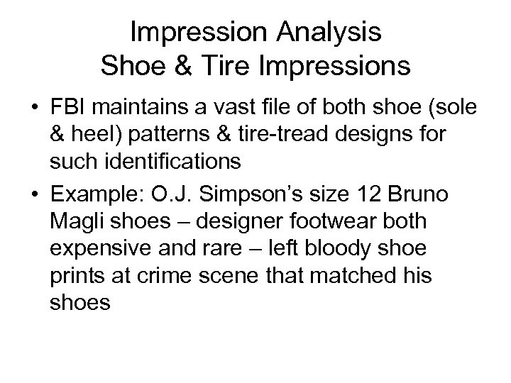 Impression Analysis Shoe & Tire Impressions • FBI maintains a vast file of both