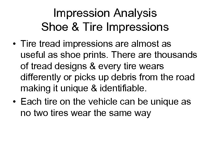 Impression Analysis Shoe & Tire Impressions • Tire tread impressions are almost as useful