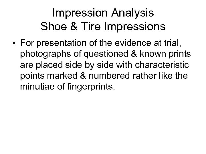 Impression Analysis Shoe & Tire Impressions • For presentation of the evidence at trial,