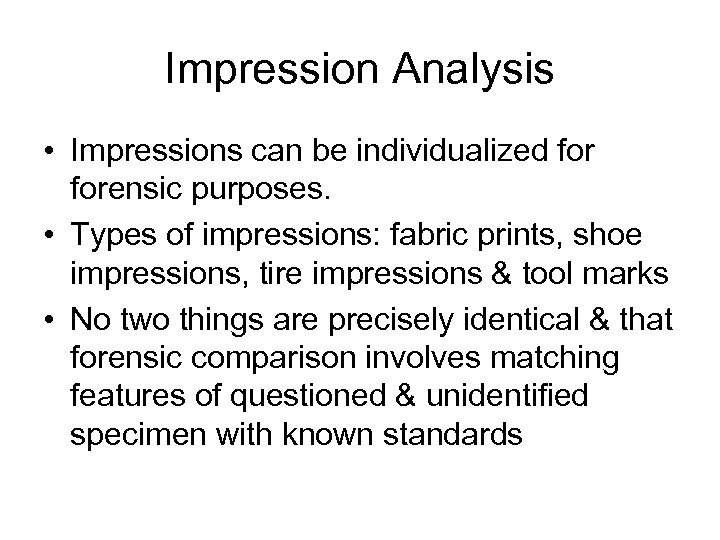 Impression Analysis • Impressions can be individualized forensic purposes. • Types of impressions: fabric