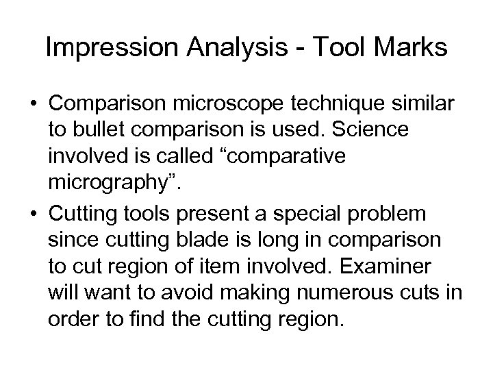 Impression Analysis - Tool Marks • Comparison microscope technique similar to bullet comparison is
