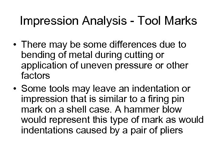Impression Analysis - Tool Marks • There may be some differences due to bending