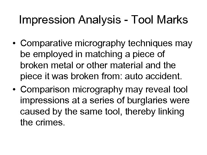 Impression Analysis - Tool Marks • Comparative micrography techniques may be employed in matching