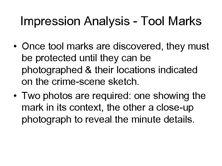 Impression Analysis - Tool Marks • Once tool marks are discovered, they must be