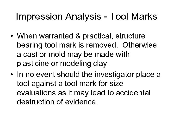 Impression Analysis - Tool Marks • When warranted & practical, structure bearing tool mark
