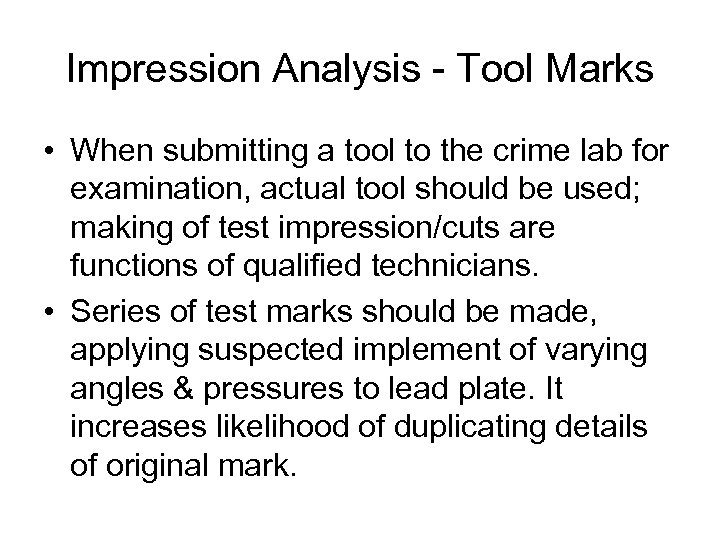 Impression Analysis - Tool Marks • When submitting a tool to the crime lab