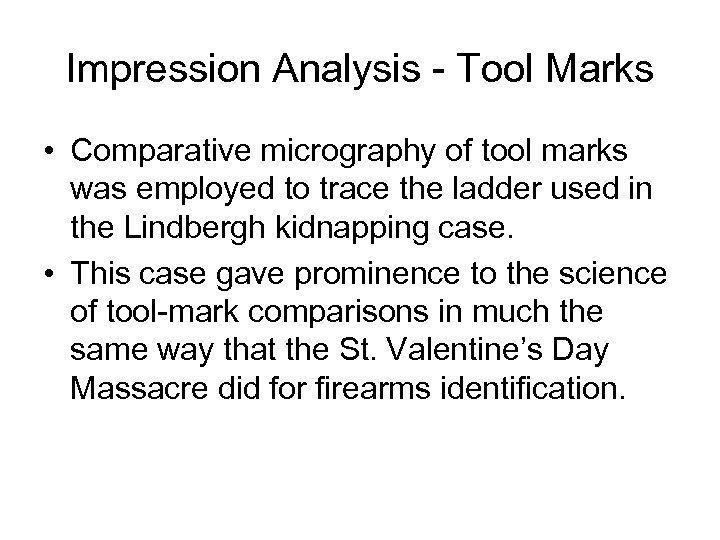 Impression Analysis - Tool Marks • Comparative micrography of tool marks was employed to
