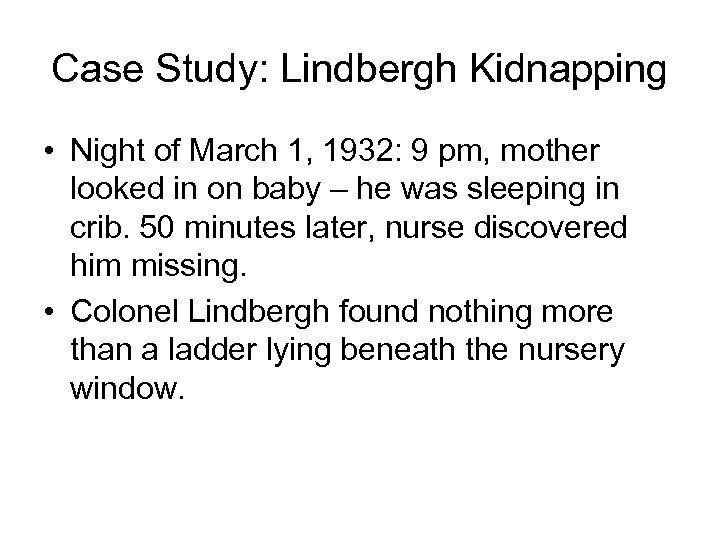 Case Study: Lindbergh Kidnapping • Night of March 1, 1932: 9 pm, mother looked
