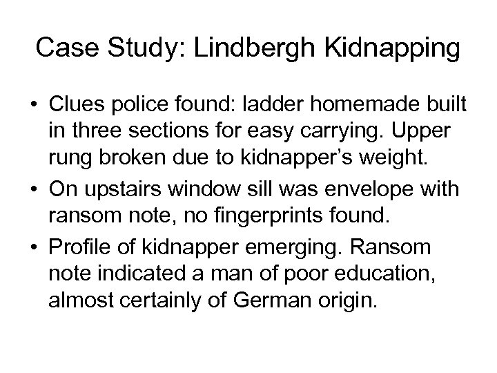 Case Study: Lindbergh Kidnapping • Clues police found: ladder homemade built in three sections