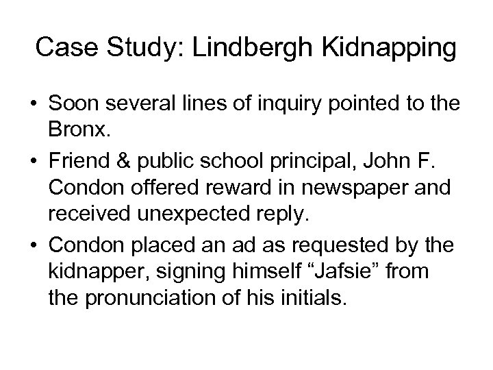 Case Study: Lindbergh Kidnapping • Soon several lines of inquiry pointed to the Bronx.
