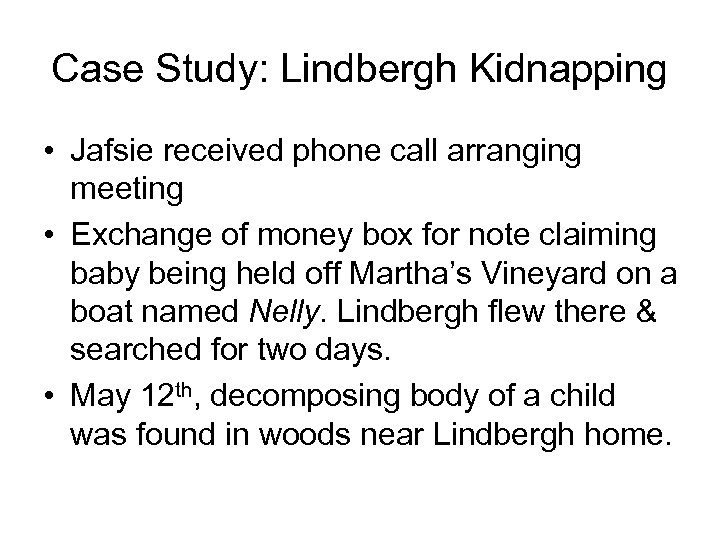 Case Study: Lindbergh Kidnapping • Jafsie received phone call arranging meeting • Exchange of