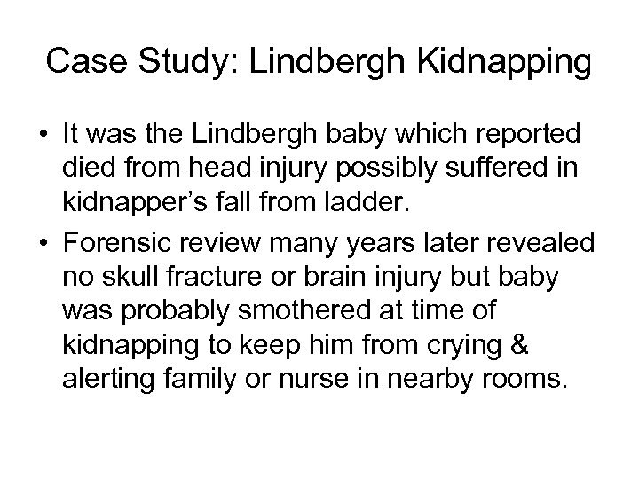 Case Study: Lindbergh Kidnapping • It was the Lindbergh baby which reported died from