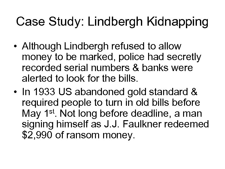 Case Study: Lindbergh Kidnapping • Although Lindbergh refused to allow money to be marked,