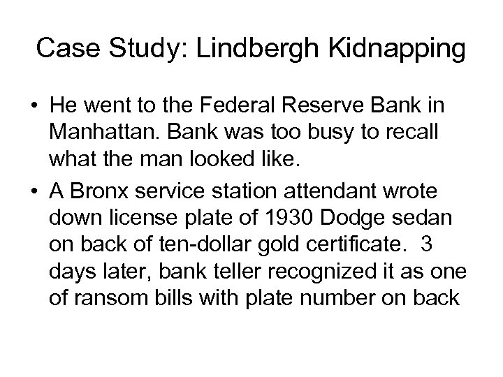 Case Study: Lindbergh Kidnapping • He went to the Federal Reserve Bank in Manhattan.