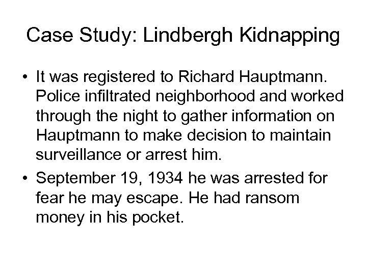 Case Study: Lindbergh Kidnapping • It was registered to Richard Hauptmann. Police infiltrated neighborhood