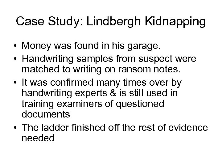 Case Study: Lindbergh Kidnapping • Money was found in his garage. • Handwriting samples