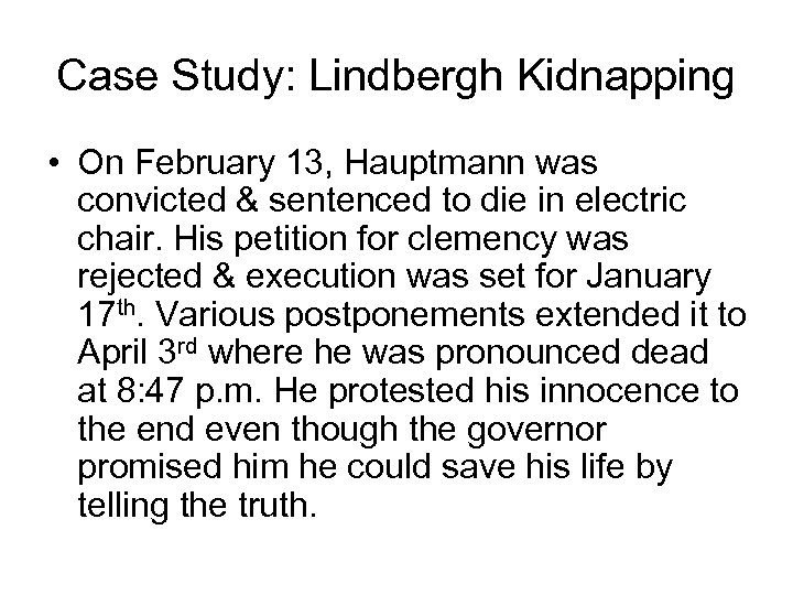 Case Study: Lindbergh Kidnapping • On February 13, Hauptmann was convicted & sentenced to
