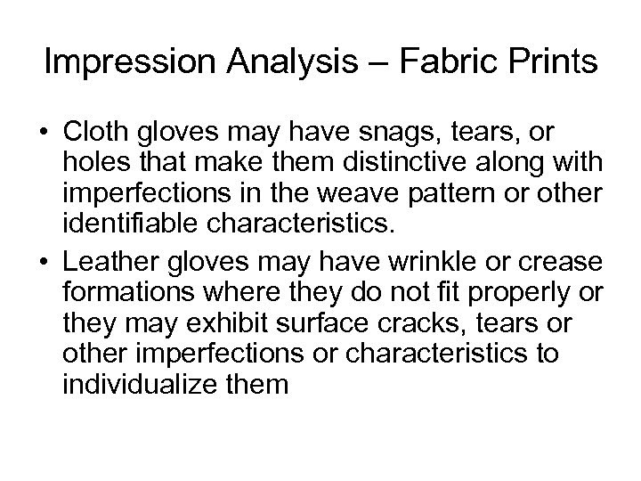 Impression Analysis – Fabric Prints • Cloth gloves may have snags, tears, or holes