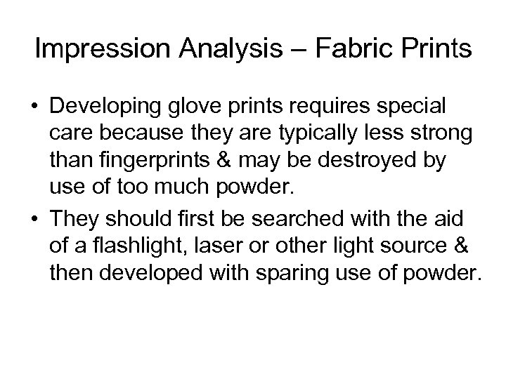 Impression Analysis – Fabric Prints • Developing glove prints requires special care because they