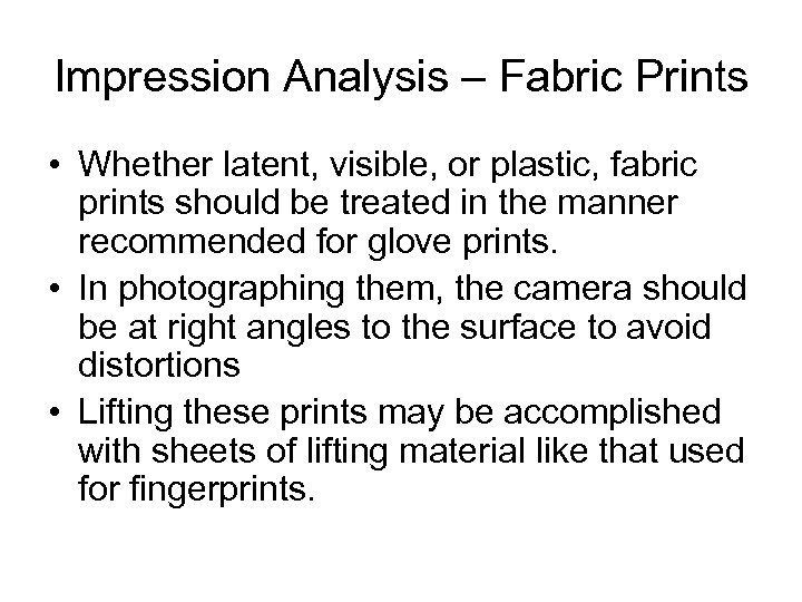 Impression Analysis – Fabric Prints • Whether latent, visible, or plastic, fabric prints should