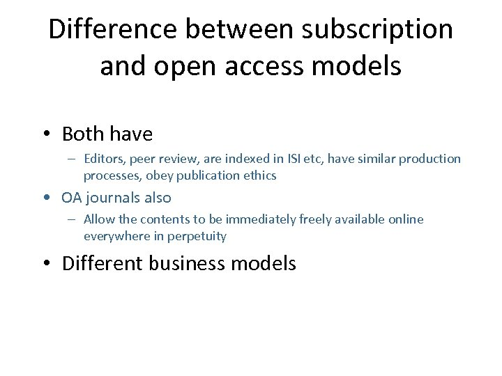 Difference between subscription and open access models • Both have – Editors, peer review,