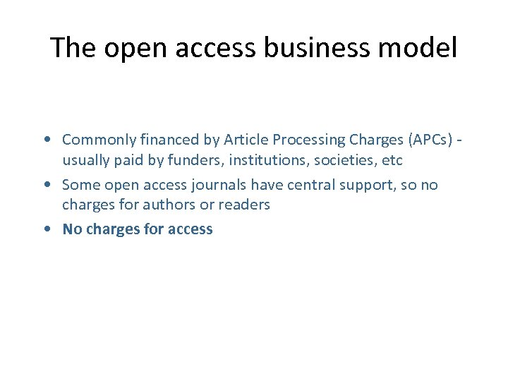 The open access business model • Commonly financed by Article Processing Charges (APCs) usually