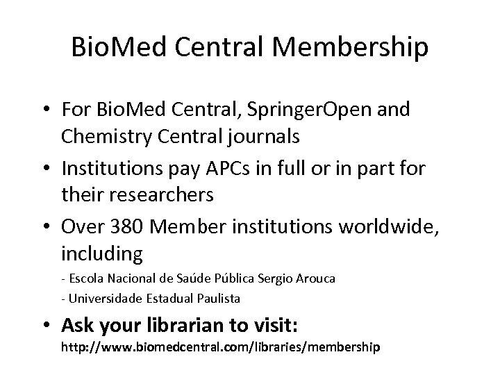 Bio. Med Central Membership • For Bio. Med Central, Springer. Open and Chemistry Central