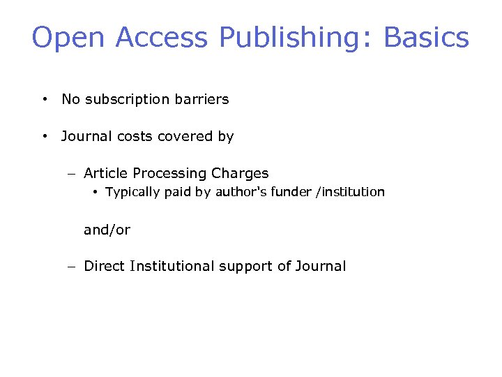 Open Access Publishing: Basics • No subscription barriers • Journal costs covered by –
