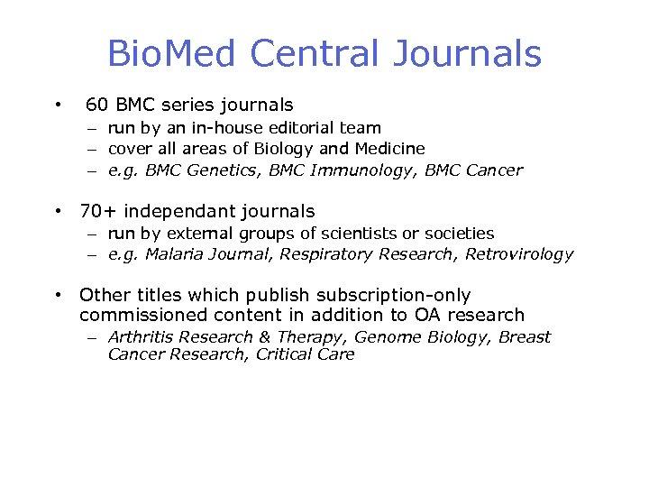 Bio. Med Central Journals • 60 BMC series journals – run by an in-house