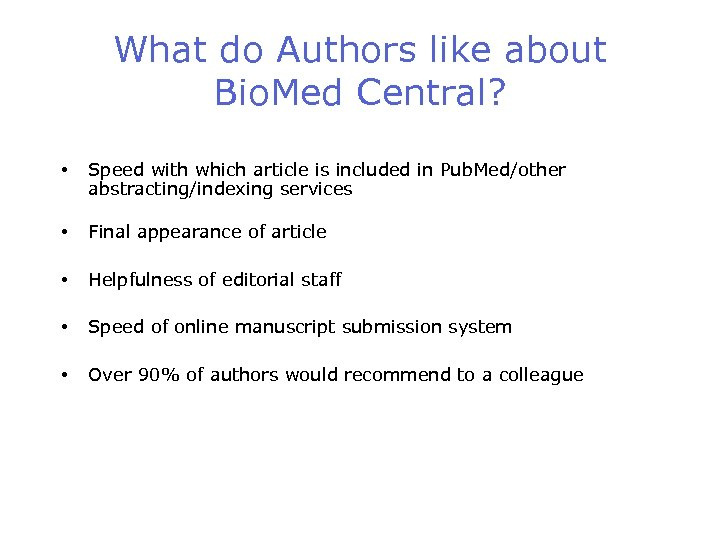 What do Authors like about Bio. Med Central? • Speed with which article is