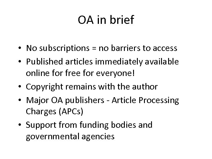 OA in brief • No subscriptions = no barriers to access • Published articles
