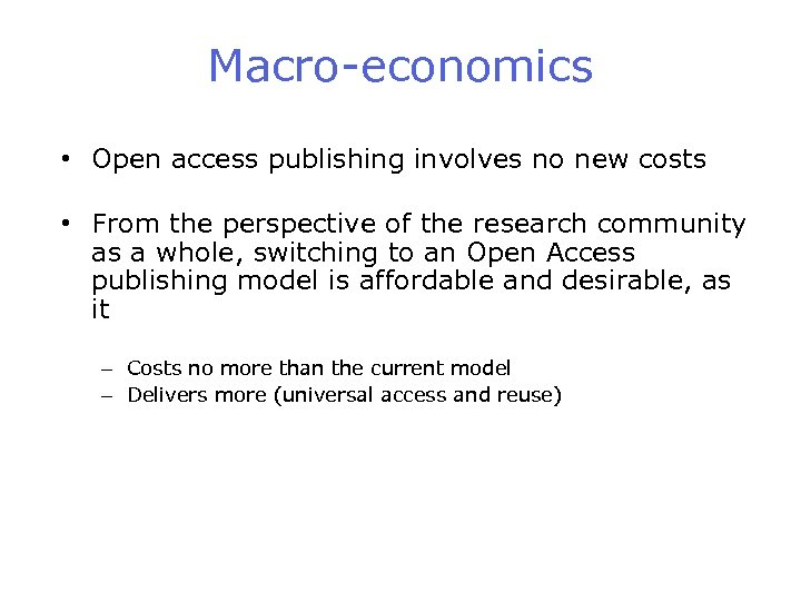Macro-economics • Open access publishing involves no new costs • From the perspective of