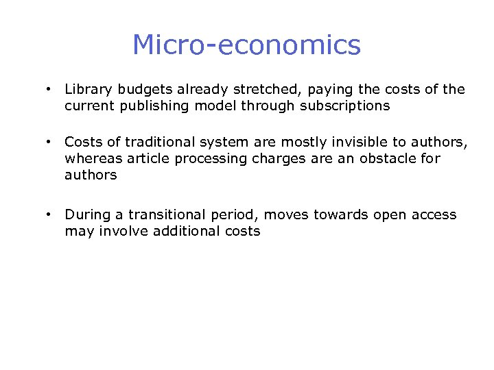 Micro-economics • Library budgets already stretched, paying the costs of the current publishing model