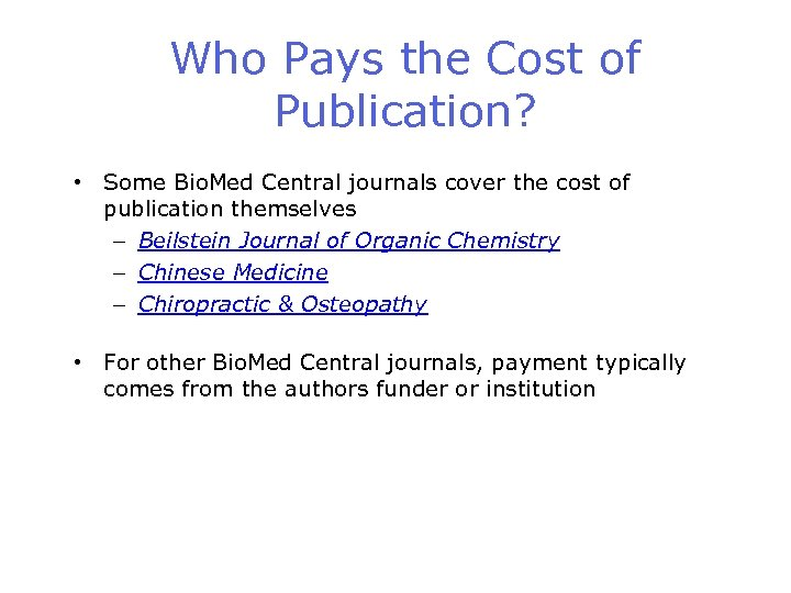 Who Pays the Cost of Publication? • Some Bio. Med Central journals cover the