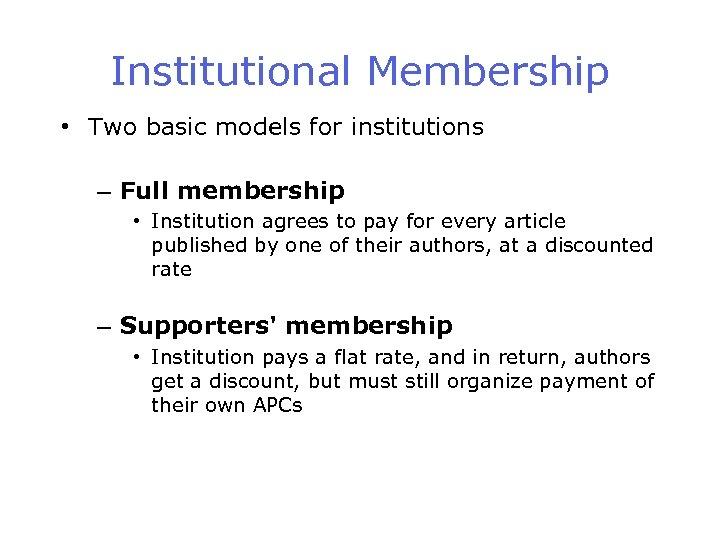 Institutional Membership • Two basic models for institutions – Full membership • Institution agrees