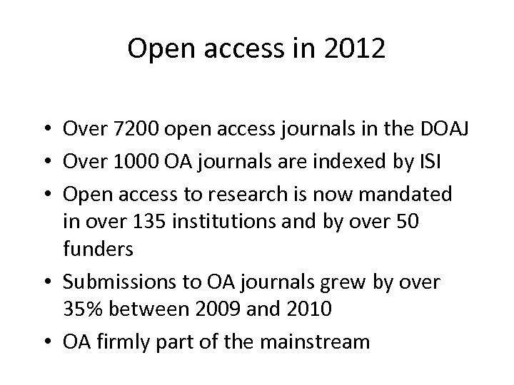 Open access in 2012 • Over 7200 open access journals in the DOAJ •