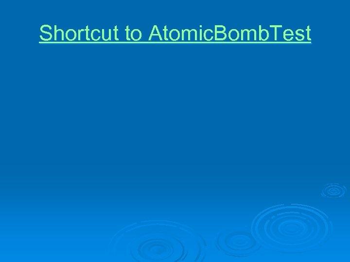 Shortcut to Atomic. Bomb. Test