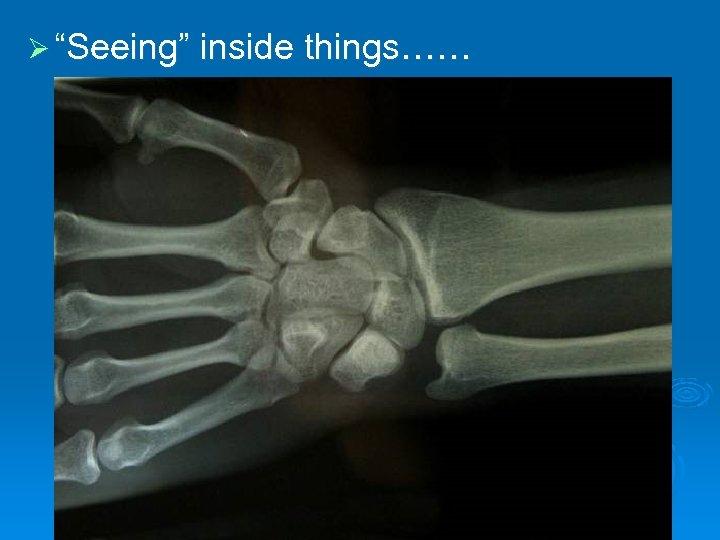 """Ø """"Seeing"""" inside things……"""
