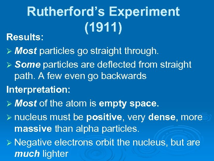 Rutherford's Experiment (1911) Results: Ø Most particles go straight through. Ø Some particles are